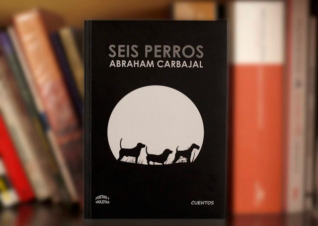 libro seis perros de abraham carbajal